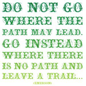 do not go where the path may lead - quote Emerson