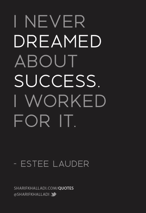 I never dreamed about success I worked for it - Estee Lauder