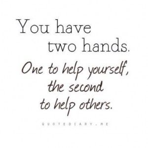 you have two hands - one to help yourself, and one to help others