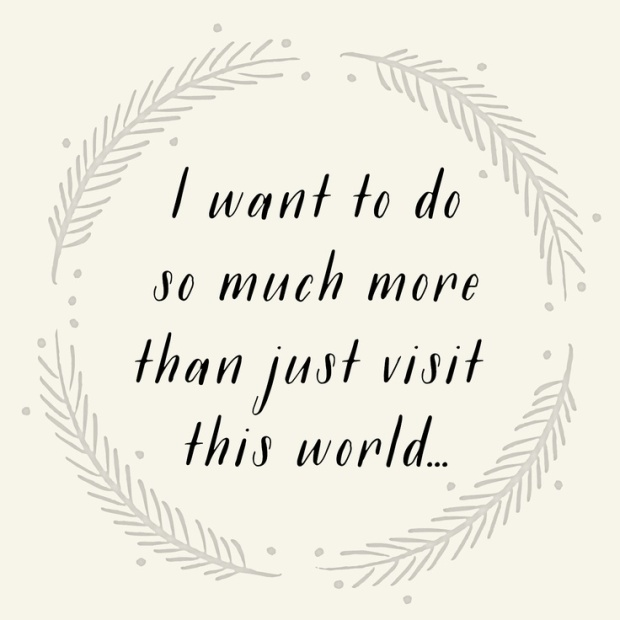 I want to do so much more than just visit this world
