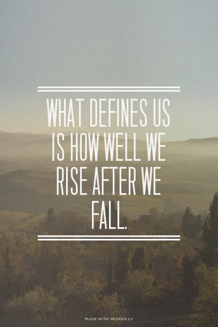 what defines us is how well we rise after we fall