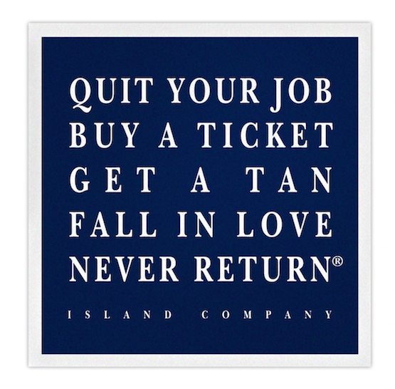 quit your job, buy a ticket - island company.jpg